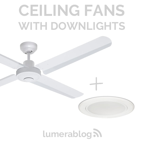 Ceiling Fan with Downlights FAQ | Lumera Living on