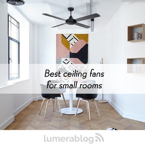 Best ceiling fans for small rooms lumera living some rooms may be quite tight and restricted in space but the good news is this does not necessarily mean that you cannot install a ceiling fan mozeypictures Choice Image