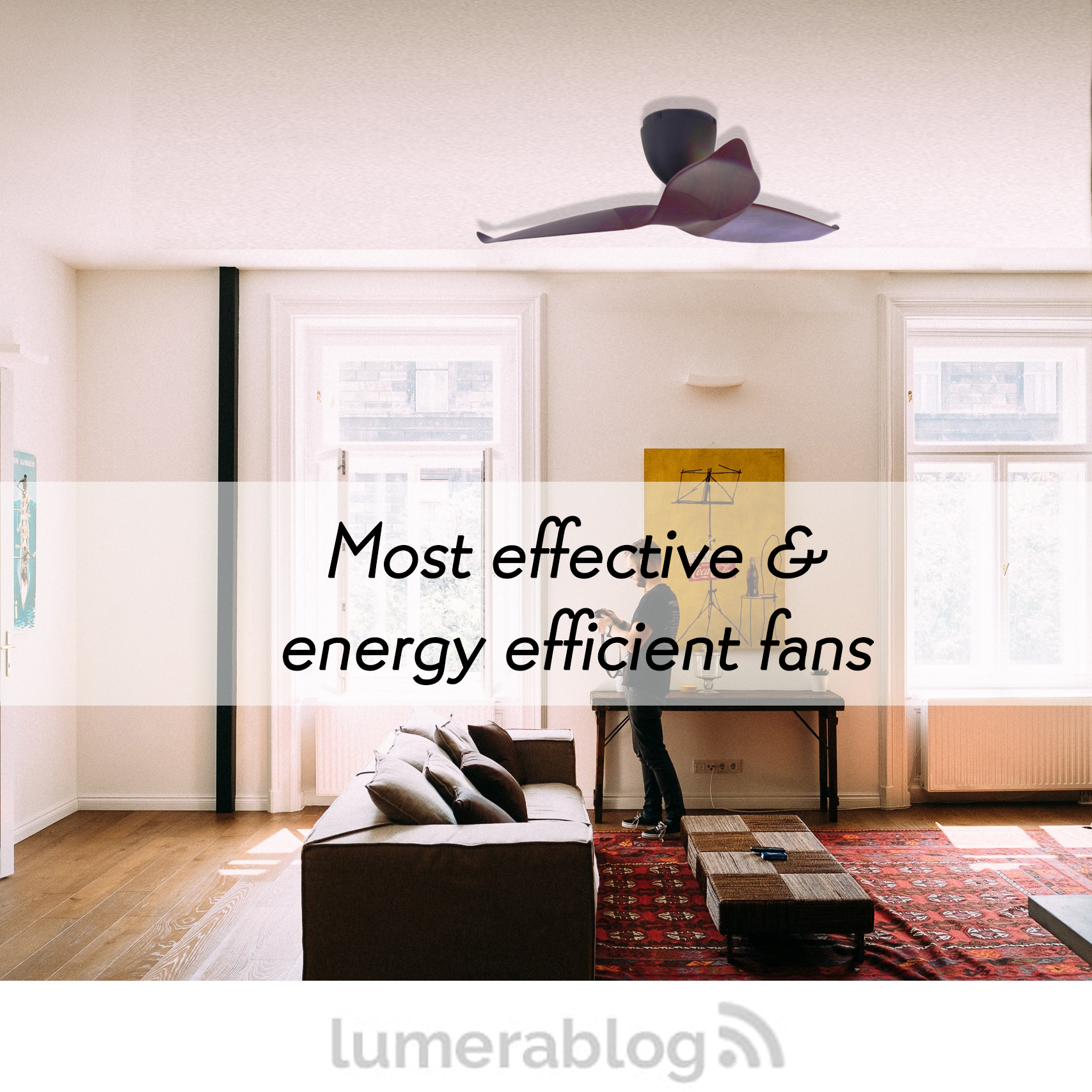 Which fans are the most energy efficient and how effective are they?